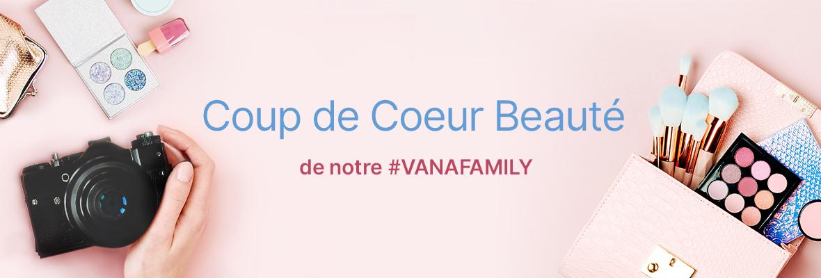 Coup de Coeur Beauté de notre #VANAFAMILY
